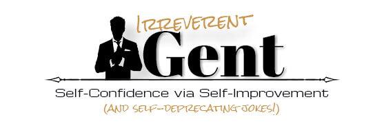 Irreverent Gent | Self-Confidence via Self-Improvement