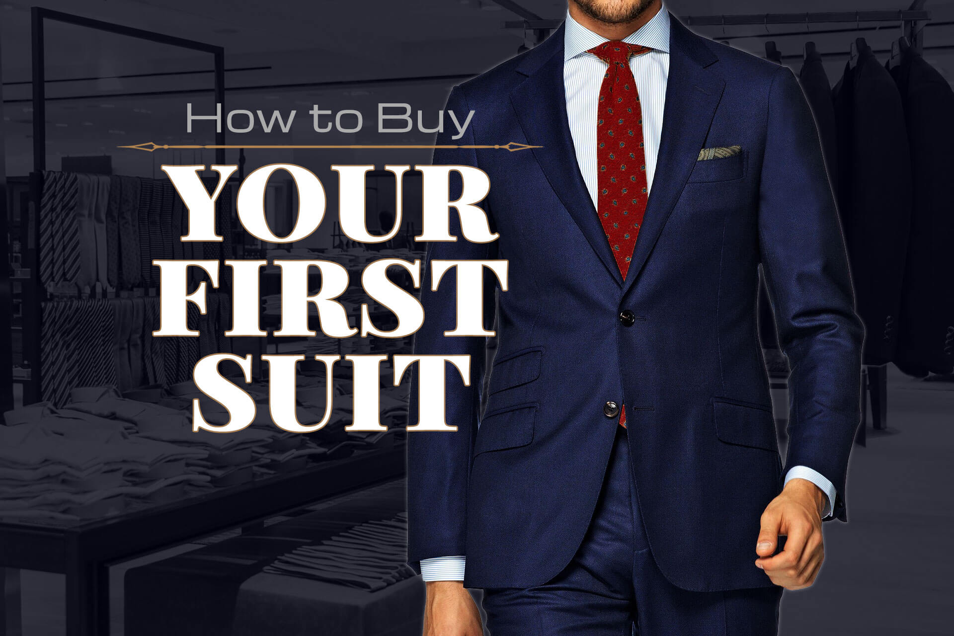 584ba7753 How to Buy Your First Suit: Everything You Need to Know in One  (Ridiculously Comprehensive) 10-Step Guide