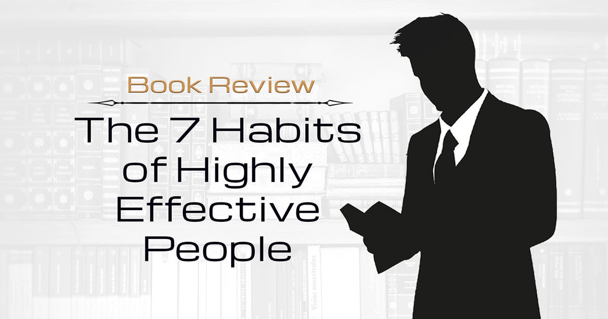 book review 7 habits of highly The seven habits an overview in 1989, stephen covey's book the 7 habits of highly effective people started a landmark revolution in how we think about time and life management.