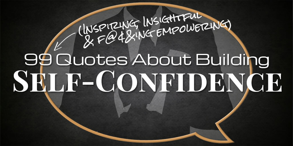 99 Motivating Self Confidence Quotes For Men Irreverent Gent