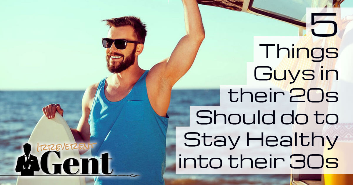 Health Tips for Men in Their 20s | Keep Healthy into Your 30s ...