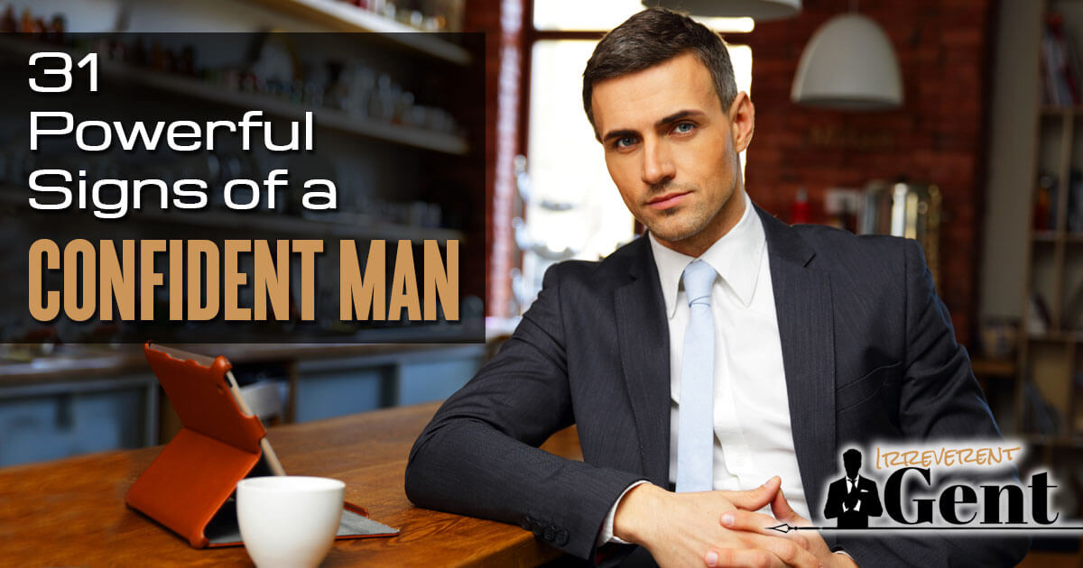 31 Powerful Signs of a Confident Man   Irreverent Gent