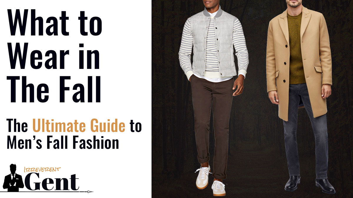 Men's Fall Fashion 2020 The Ultimate Guide to What to Wear